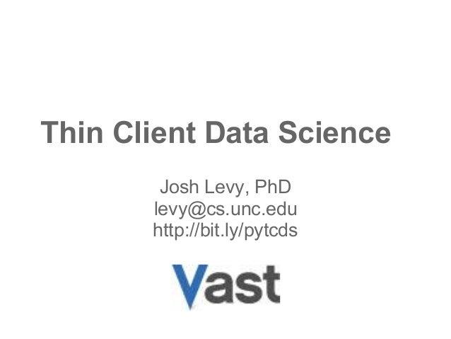 Thin Client Data Science (PyData SV 2013)