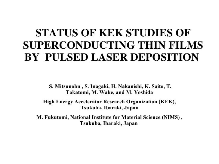 STATUS OF KEK STUDIES OF SUPERCONDUCTING THIN FILMS BY  PULSED LASER DEPOSITION   S. Mitsunobu , S. Inagaki, H. Nakanishi...