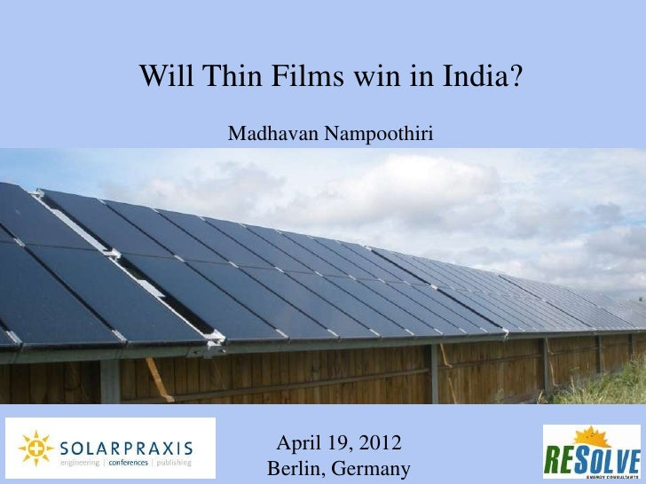 Will Thin Films win in India?      Madhavan Nampoothiri          April 19, 2012         Berlin, Germany