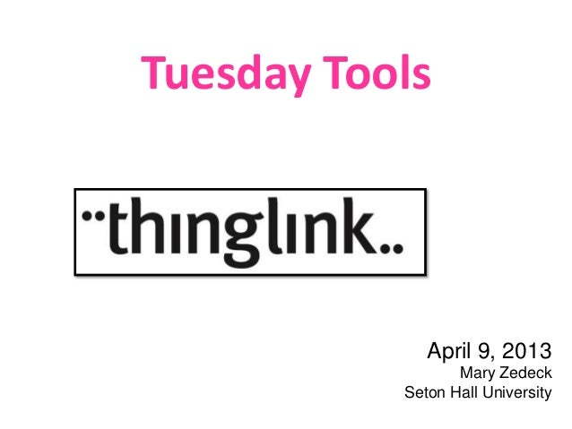 Tuesday Tools              April 9, 2013                  Mary Zedeck           Seton Hall University