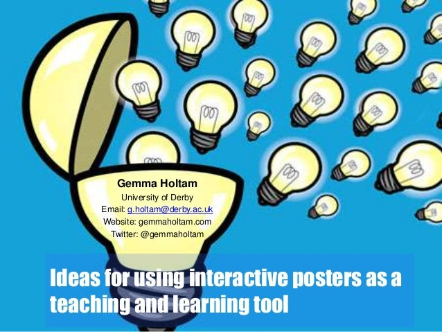 Ideas for using interactive posters as ateaching and learning toolGemma HoltamUniversity of DerbyEmail: g.holtam@derby.ac....
