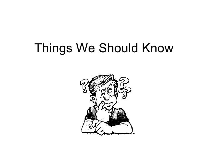 Things We Should Know