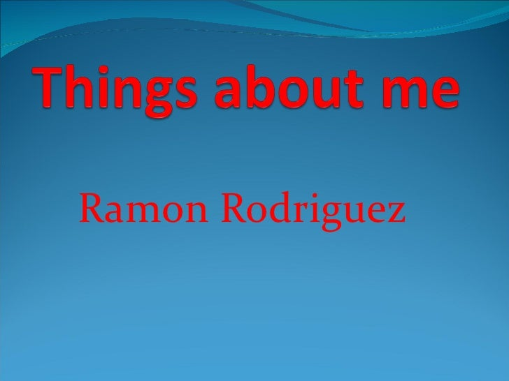 Things about me ramon