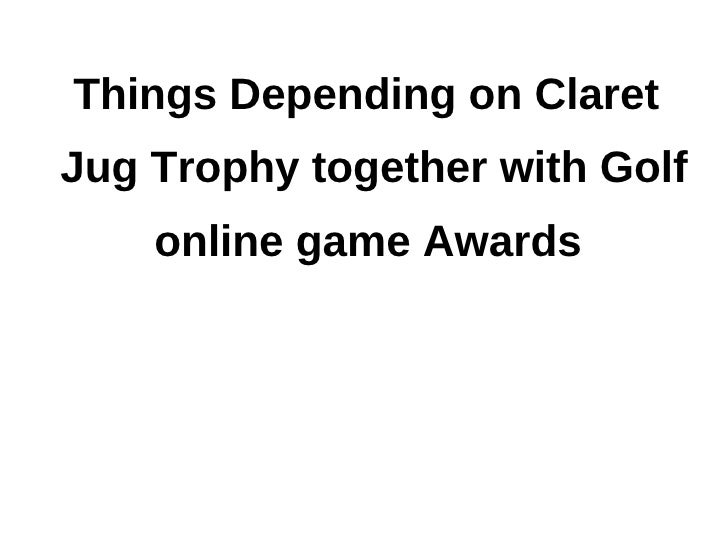 Things depending on silver claret jug together with golf online game awards