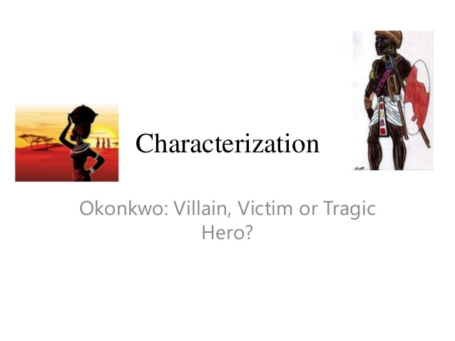 things fall apart okonkwo as a tragic hero essay Free term papers & essays - okonkwo a tragic hero, s in chinua achebe's things fall apart  it was this man that okonkwo threw in a fight which the old.