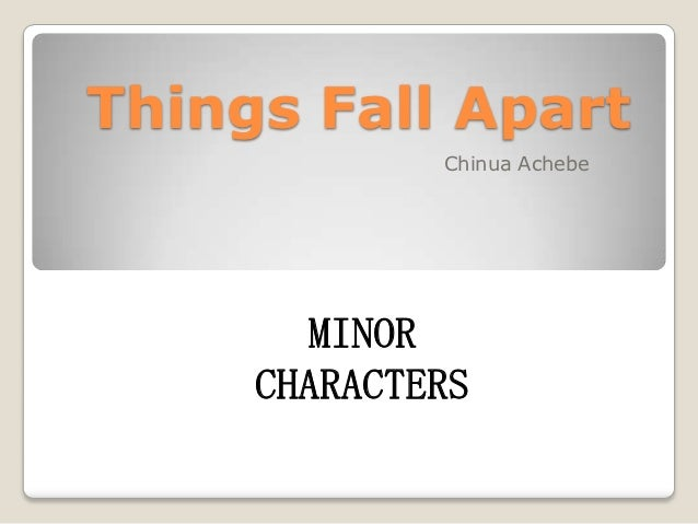 things fall apart character symbolism In achebe's novel things fall apart, the plot revolves around the relationships between the characters and what they represent symbolism, an important element in the book, is used greatly to describe how the characters develop and.