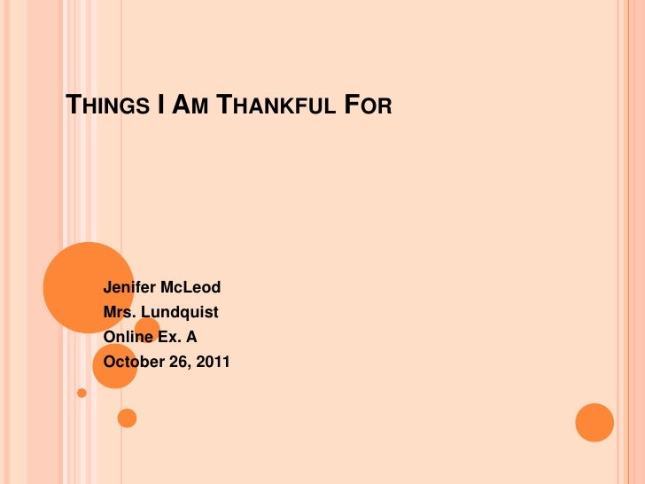 THINGS I AM THANKFUL FOR  Jenifer McLeod  Mrs. Lundquist  Online Ex. A  October 26, 2011
