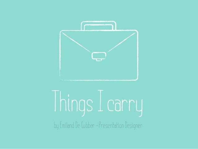 Things I carryby Emiland De Cubber - Presentation Designer