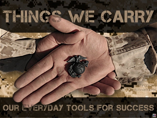 THINGS WE CARRY                            #thingsicarry                        @empoweredpresour everyday tools for success