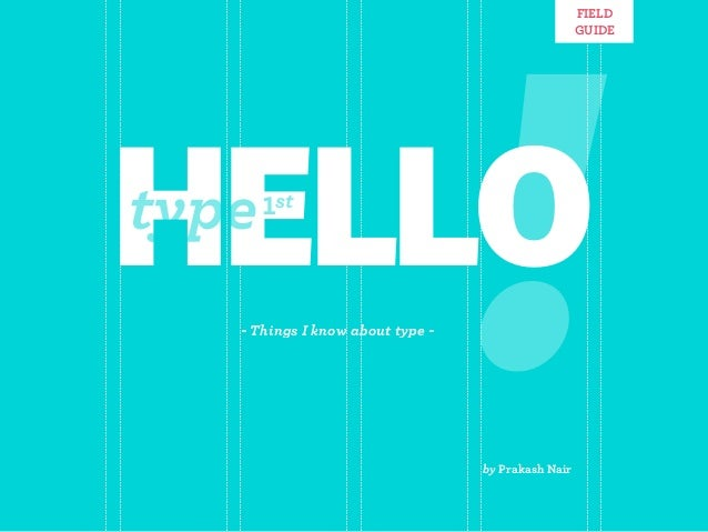 FIELD                                                    GUIDEHELLOtype   1st   - Things I know about type -              ...