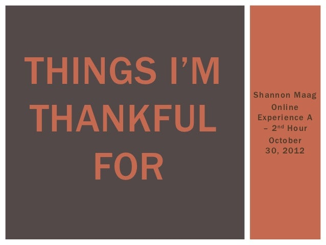 THINGS I'M   Shannon MaagTHANKFUL                 Online              Experience A               – 2 nd Hour              ...