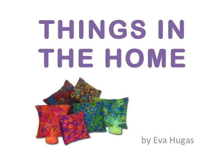 THINGS IN THE HOME by Eva Hugas