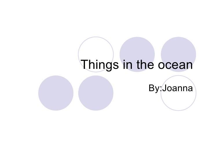 Things in the ocean By:Joanna