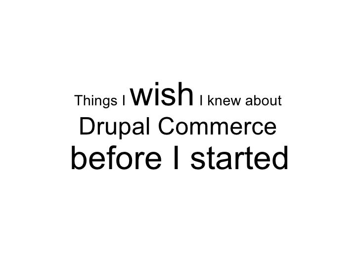 Things I   wish I knew aboutDrupal Commercebefore I started