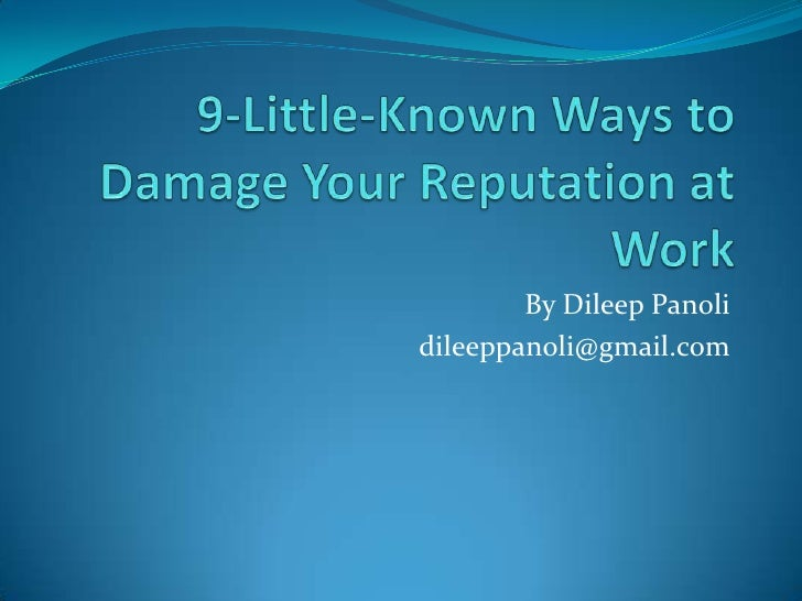 9-Little-Known Ways to Damage Your Reputation at Work<br />By Dileep Panoli<br />dileeppanoli@gmail.com<br />