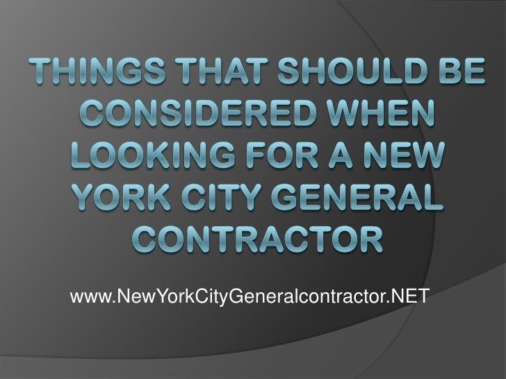 Things That Should Be Considered When Looking for a New York City General Contractor<br />www.NewYorkCityGeneralcontractor...