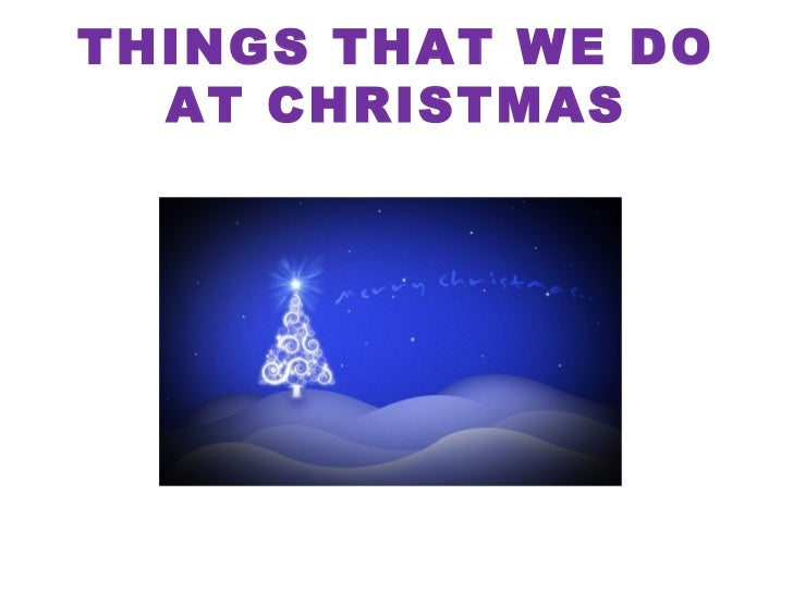 THINGS THAT WE DO AT CHRISTMAS