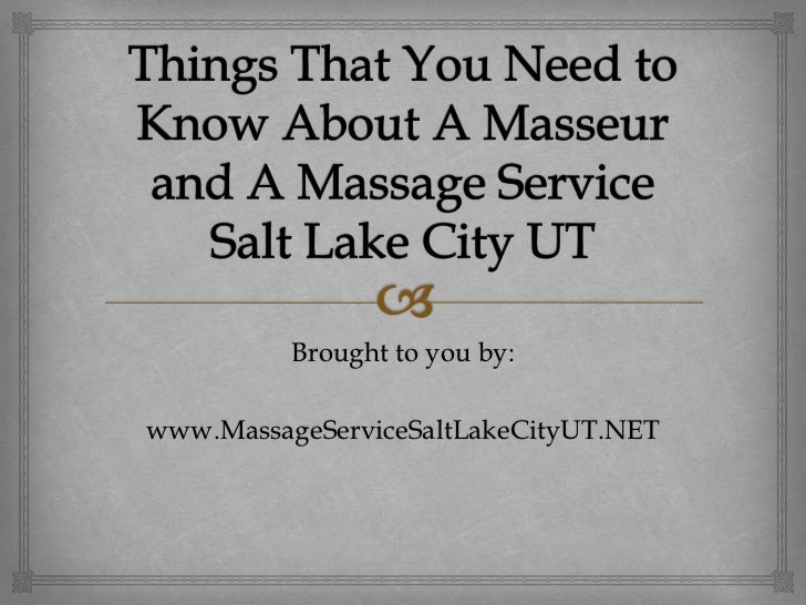 Things That You Need to Know About A Masseur and A Massage Service Salt Lake City UT