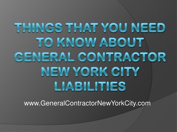 Things That You Need to Know About General Contractor New York City Liabilities<br />www.GeneralContractorNewYorkCity.com<...