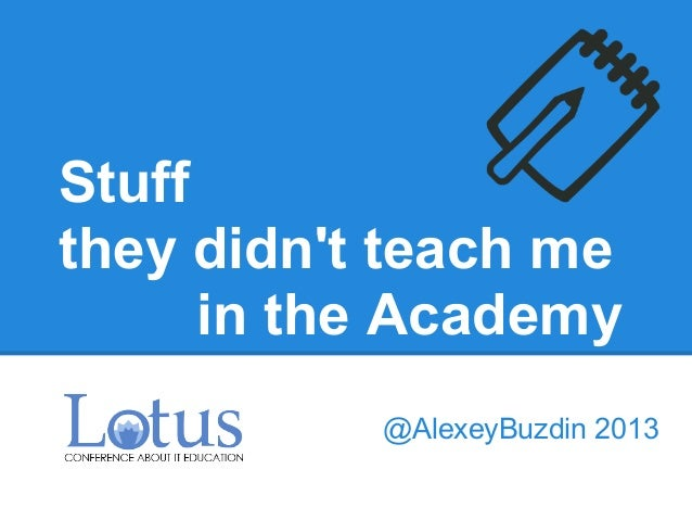 Stuffthey didnt teach mein the Academy@AlexeyBuzdin 2013