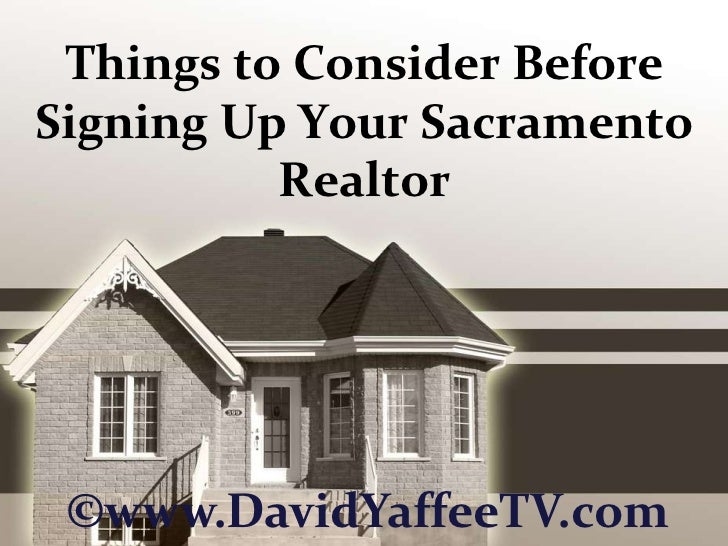 Things to Consider Before Signing Up Your Sacramento Realtor<br />©www.DavidYaffeeTV.com<br />