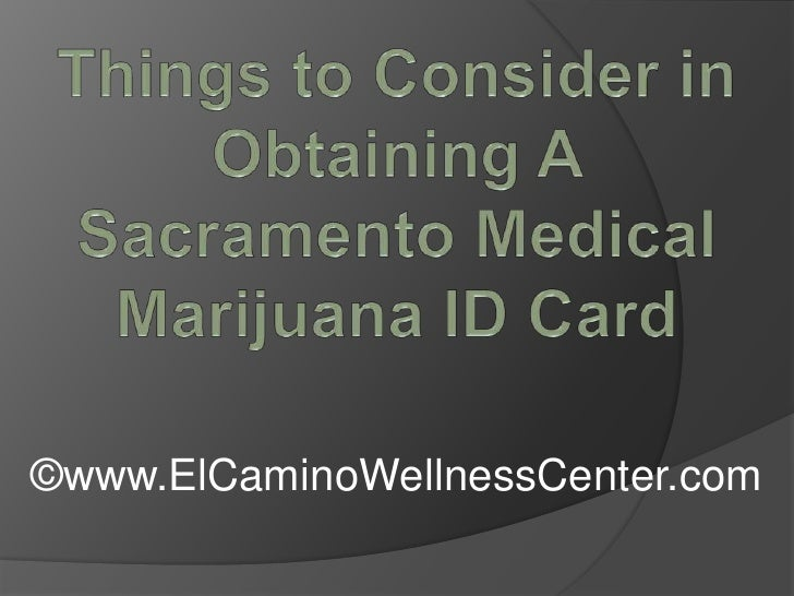 Things to Consider in Obtaining A Sacramento Medical Marijuana ID Card
