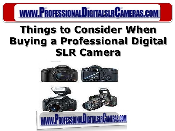 Things to consider when buying a professional digital slr camera