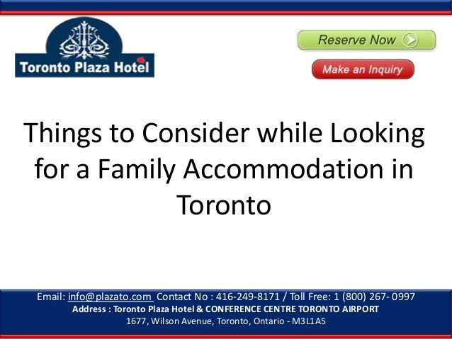 Things to Consider while Looking for a Family Accommodation in Toronto Email: info@plazato.com Contact No : 416-249-8171 /...