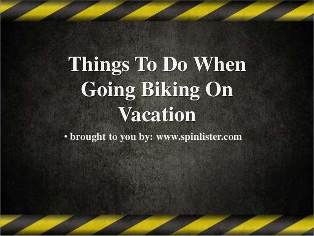Things To Do When Going Biking On Vacation • brought to you by: www.spinlister.com