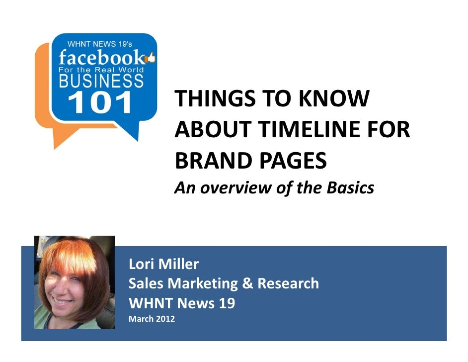 THINGS TO KNOW          ABOUT TIMELINE FOR          BRAND PAGES         An overview of the BasicsLori MillerSales Marketin...