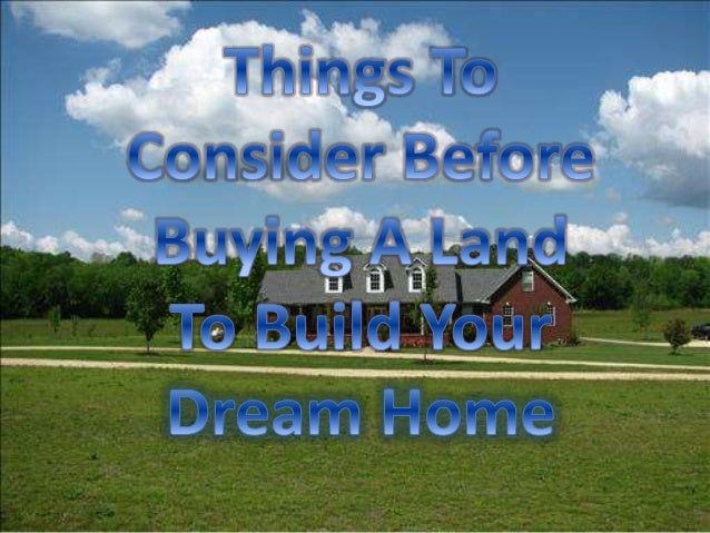 Things to know before buying a land to build your dream home for Things to consider before building a house