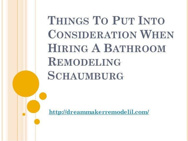 THINGS TO PUT INTOCONSIDERATION WHENHIRING A BATHROOMREMODELINGSCHAUMBURGhttp://dreammakerremodelil.com/