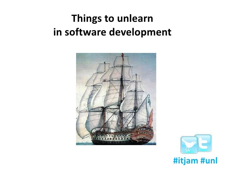 Things to unlearn in software development<br />#itjam #unl<br />