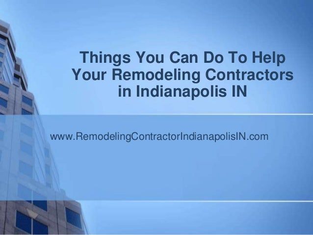 Things You Can Do to Help Your Remodeling Contractors in Indianapolis In