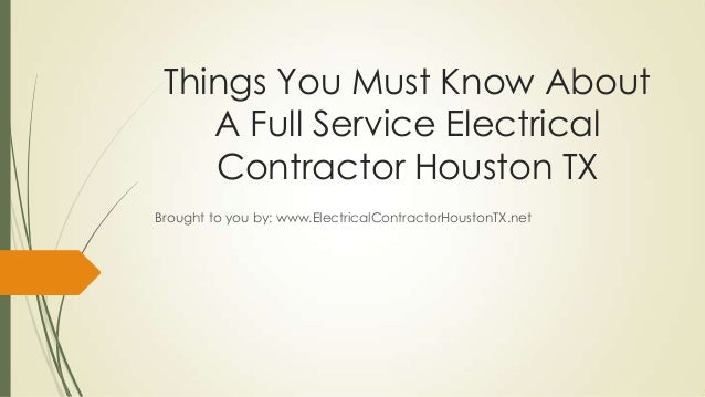 Things You Must Know AboutA Full Service ElectricalContractor Houston TXBrought to you by: www.ElectricalContractorHouston...