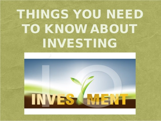 THINGS YOU NEED TO KNOW ABOUT INVESTING