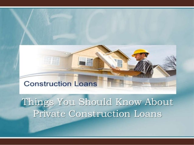 Things you should know about private construction loans