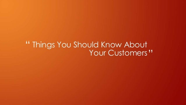 """Things You Should Know About Your Customers """" """""""