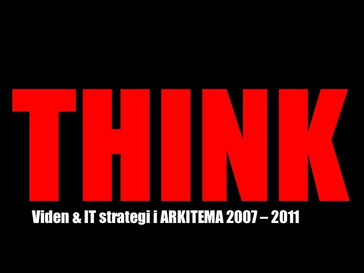 THINK Viden & IT strategi i ARKITEMA 2007 – 2011