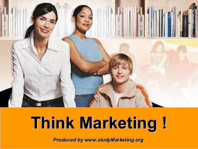 1www.studyMarketing.org Think Marketing !Think Marketing ! Produced by www.studyMarketing.orgProduced by www.studyMarketin...