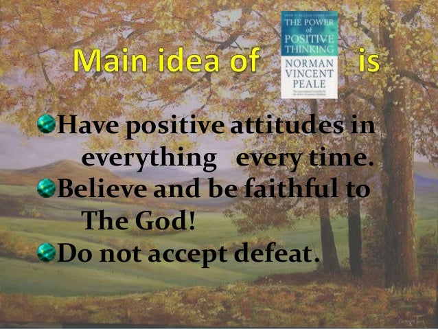 Have positive attitudes in  everything every time.Believe and be faithful to  The God!Do not accept defeat.