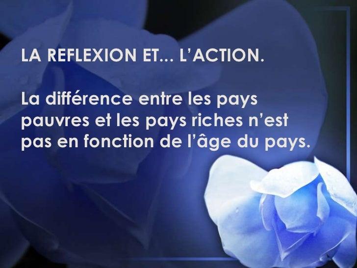 LA REFLEXION ET...L'ACTION.<br />La différence entre les pays <br />pauvres et les pays riches n'est<br />pas en fonction...