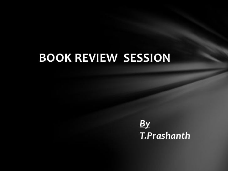 BOOK REVIEW SESSION              By              T.Prashanth