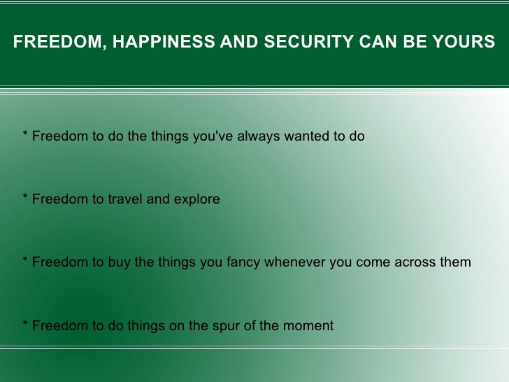 FREEDOM, HAPPINESS AND SECURITY CAN BE YOURS * Freedom to do the things you've always wanted to do * Freedom to travel and...