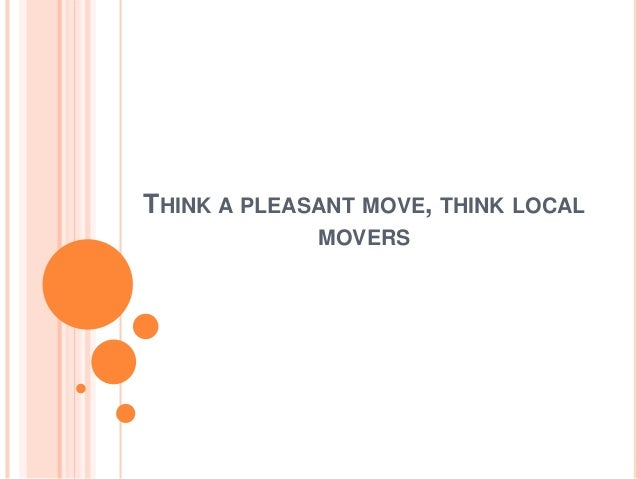 THINK A PLEASANT MOVE, THINK LOCAL MOVERS