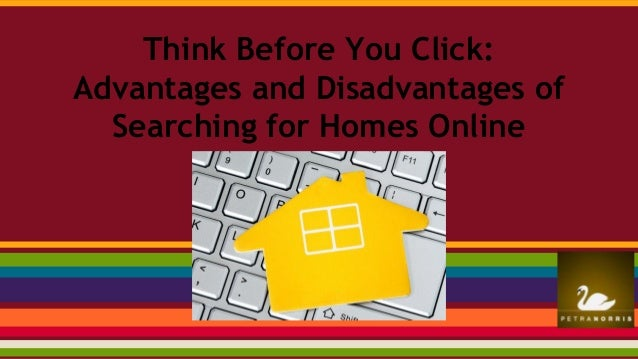 Think before you click  advantages and disadvantages of searching for homes online