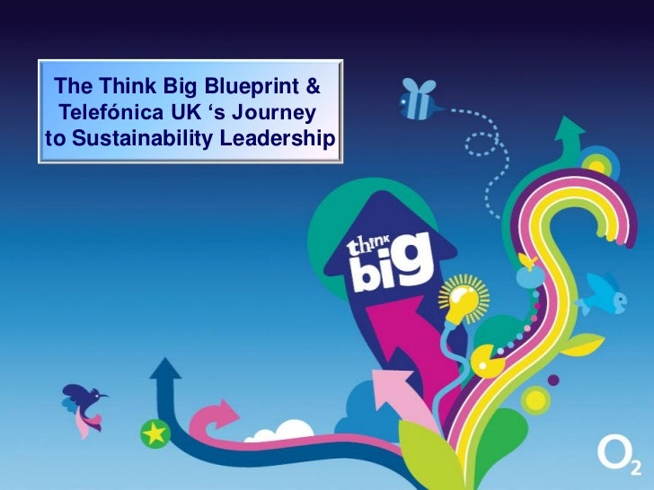 The Think Big Blueprint & Telefónica UK 's Journeyto Sustainability Leadership