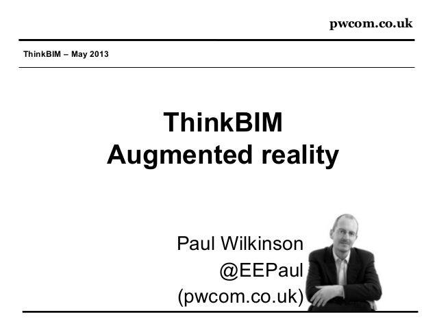 pwcom.co.ukThinkBIM – May 2013ThinkBIMAugmented realityPaul Wilkinson@EEPaul(pwcom.co.uk)