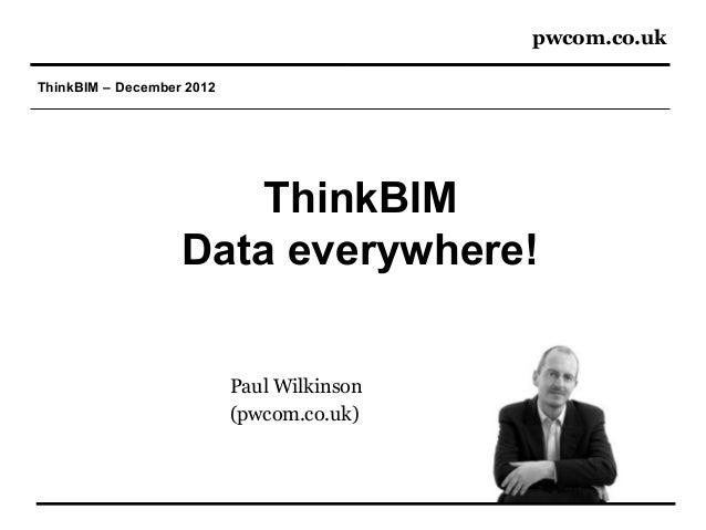 pwcom.co.ukThinkBIM – December 2012                       ThinkBIM                   Data everywhere!                     ...
