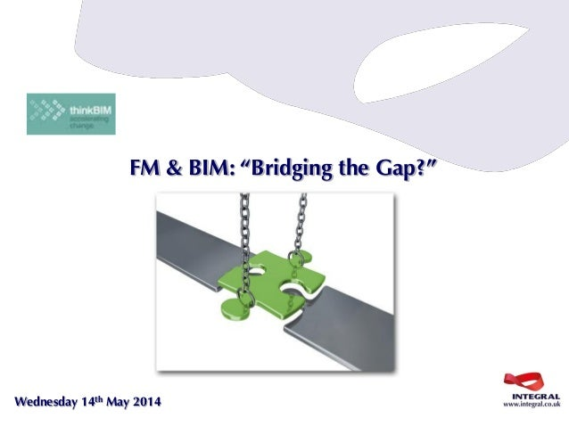 "Wednesday 14th May 2014 FM & BIM: ""Bridging the Gap?"""